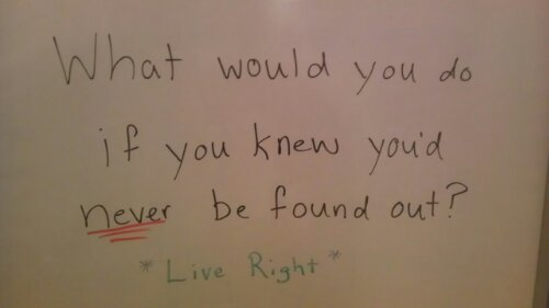 Whiteboard Quote of the Day: What would you do if you knew you'd never be found out?
