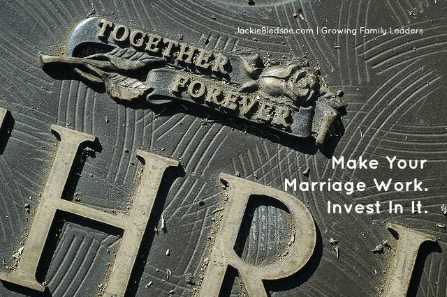 Marriage Works. Invest in it. - JackieBledsoe.com - Growing Family Leaders
