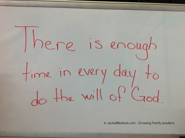 "Whiteboard Quote: ""There is enough time in every day to do the will of God."" - JackieBledsoe.com - Growing Family Leaders"