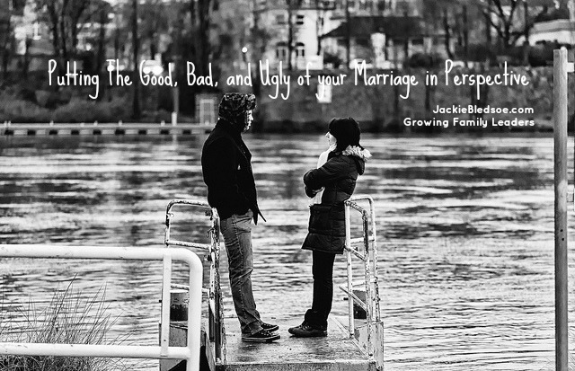 Putting The Good, Bad, and Ugly of your Marriage in Perspective - JackieBledsoe.com - Growing Family Leaders