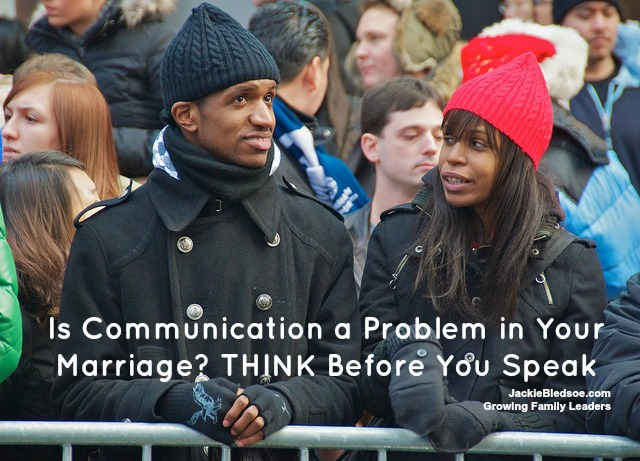 Is Communication a Problem in Your Marriage? THINK Before You Speak - JackieBledsoe.com - Growing Family Leaders