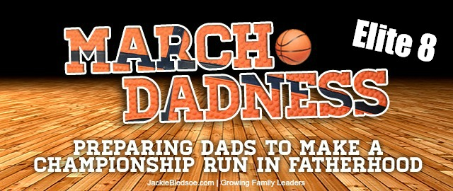 March DADness: Elite 8 Encouraging Words Elite Dads Say to Build Self-Confident Kids - JackieBledsoe.com - Growing Family Leaders
