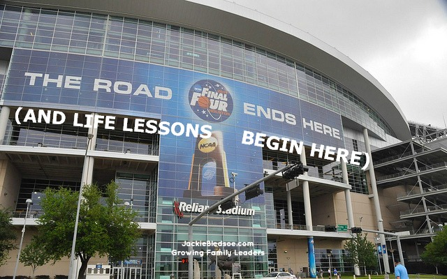 The Road to the Final Four is Full of Life Lessons - JackieBledsoe.com - Growing Family Leaders