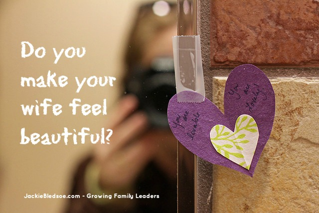 Husbands: Do You Make Your Wife Feel Beautiful? - JackieBledsoe.com - Growing Family Leaders
