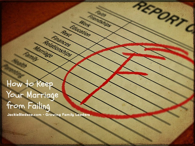 How to Keep Your Marriage from Failing - JackieBledsoe.com - Growing Family Leaders