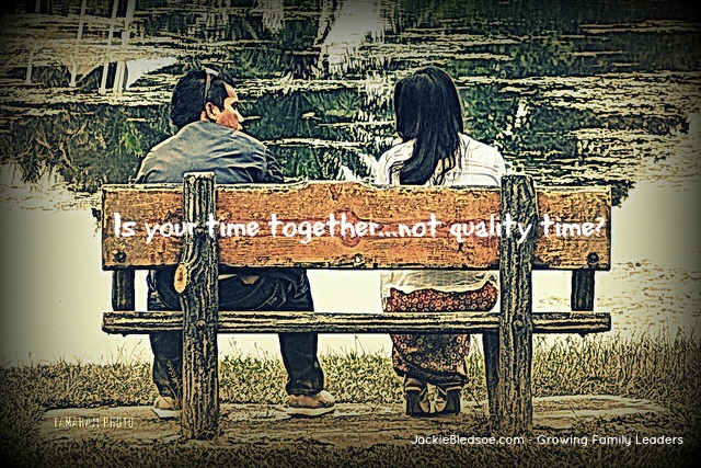 Is Quality Time Missing in Your Relationship? - JackieBledsoe.com - Growing Family Leaders