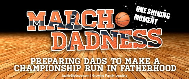 One Shining Moment: The One Moment A Dad Dreams Of - JackieBledsoe.com - Growing Family Leaders