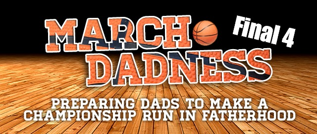 March DADness: Final 4 Lessons Great Dads Teach Their Kids - JackieBledsoe.com - Growing Family Leaders