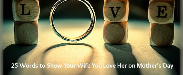 25 Words of Encouragement for your Wife on Mother's Day - JackieBledsoe.com - Growing Family Leaders