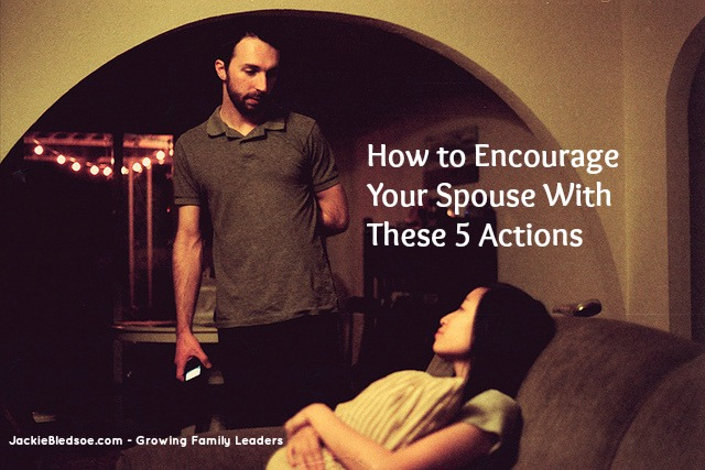 How to Encourage Your Spouse With These 5 Actions - JackieBledsoe.com - Growing Family Leaders