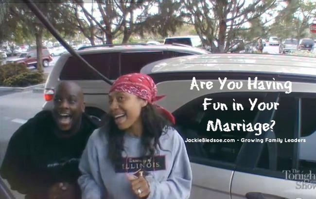 "Are You Having Fun In Your Marriage? - ""Well give it a shot"" - JackieBledsoe.com - Growing Family Leaders"