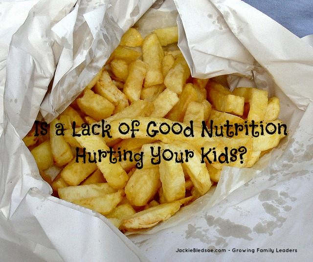 Is a Lack of Good Nutrition Hurting Your Kids - JackieBledsoe.com - Growing Family Leaders