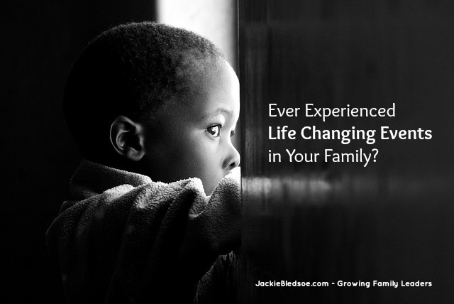 How To Handle Life Changing Events in Your Family - JackieBledsoe.com - Growing Family Leaders
