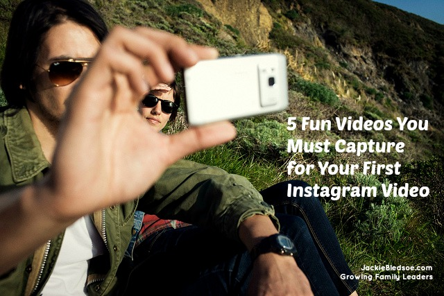 5 Fun Videos You Must Capture for Your First Instagram Video - JackieBledsoe.com - Growing Family Leaders