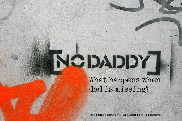 What Happens When Dad is Missing? - JackieBledsoe.com - Growing Family Leaders