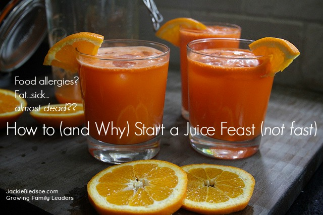 Food Allergies? How to (and Why) Start a Juice Feast (not fast) - JackieBledsoe.com - Growing Family Leaders