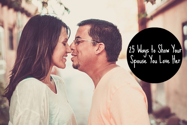 25 Ways to Show Your Spouse You Love Her - JackieBledsoe.com - Growing Family Leaders