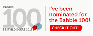 I was a Babble 100 Best Bloggers Nominee for 2013