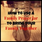 How to use a family prayer jar to bring your family together - JackieBledsoe.com
