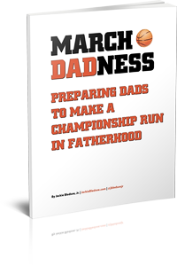 March DADness: Preparing Dads to Make a Championship Run in Fatherhood by Jackie Bledsoe | JackieBledsoe.com - Growing Family Leaders