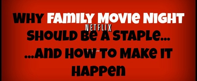 Why Family Movie Night Should Be a Staple and How to Make it Happen | JackieBledsoe.com - Love and Lead the Ones Who Matter Most
