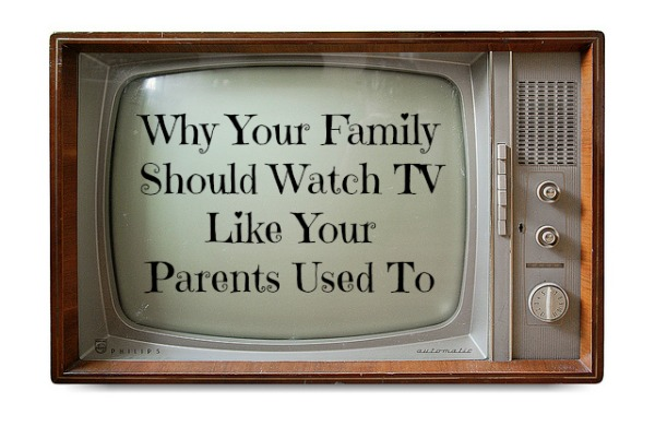 Why Your Family Should Watch TV Like Your Parents Used To | JackieBledsoe.com - Lead and Love The Ones Who Matter Most