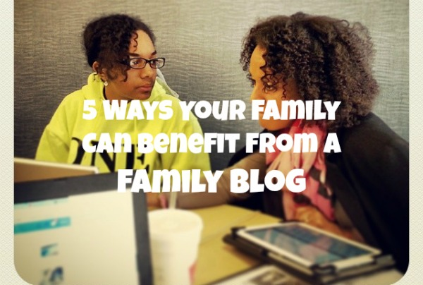 5 ways your family can benefit from a family blog