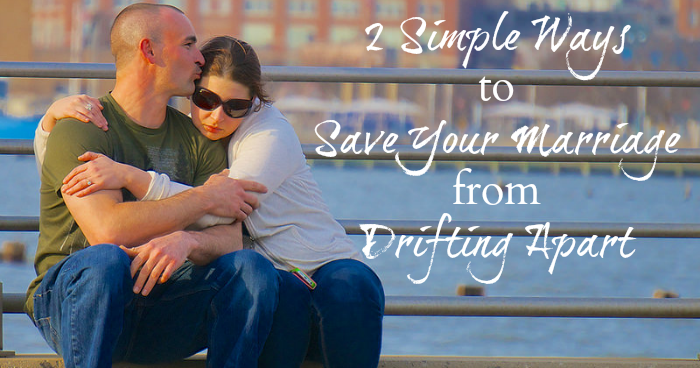 2 Simple Ways to Save Your Marriage from Drifting Apart