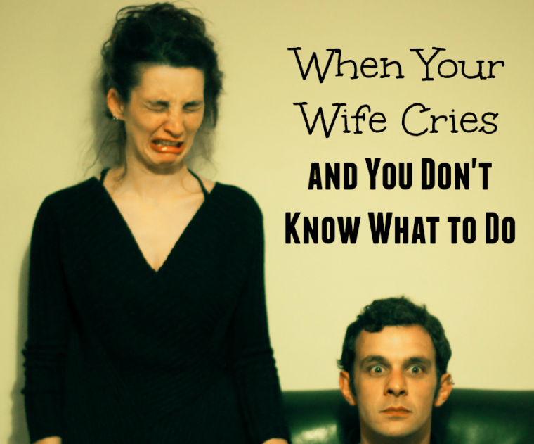 When Your Wife Cries and You Don't Know What to Do - JackieBledsoe.com