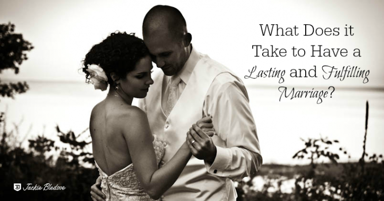 What Does it Take to Have a Lasting and Fulfilling Marriage? - JackieBledsoe.com