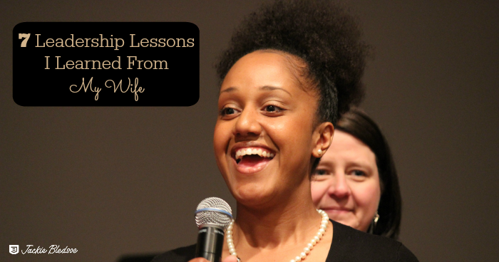 7 Leadership Lessons I Learned From My Wife - JackieBledsoe.com | I learned some great stuff from my wife
