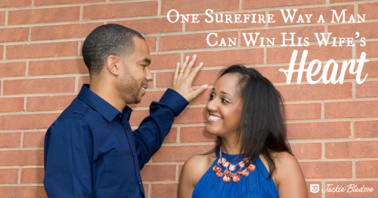 One Surefire Way a Man Can Win His Wife's Heart - JackieBledsoe.com
