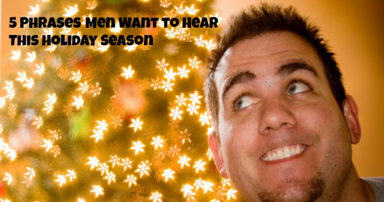 5 Phrases Men Want to Hear This Holiday Season - JackieBledsoe.com