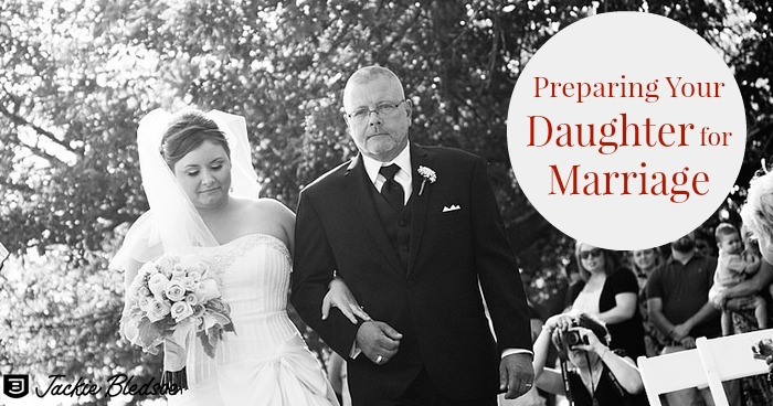Preparing Your Daughter for Marriage - JackieBledsoe.com