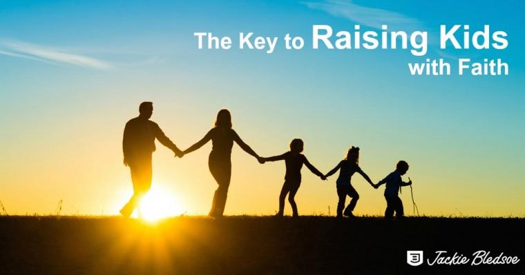 The Key to Raising Kids with Faith - JackieBledsoe.com